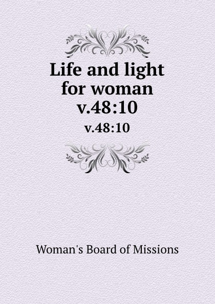 Woman's Board of Missions Life and light for woman. v.48:10 woman s board of missions life and light for woman v 31