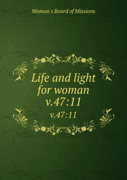 Woman's Board of Missions Life and light for woman. v.47:11 woman s board of missions life and light for woman v 38
