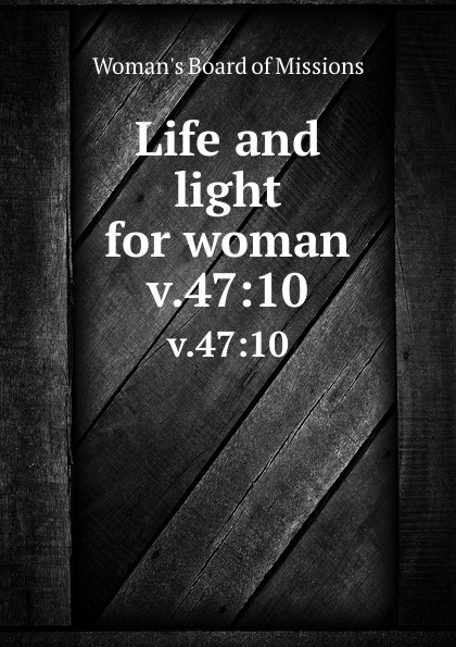 Woman's Board of Missions Life and light for woman. v.47:10 woman s board of missions life and light for woman v 19