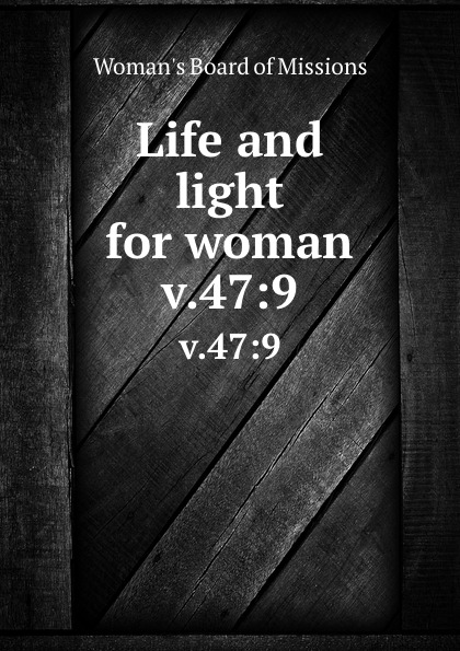 Woman's Board of Missions Life and light for woman. v.47:9 woman s board of missions life and light for woman v 19