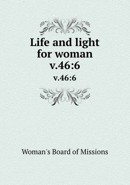 Woman's Board of Missions Life and light for woman. v.46:6 woman s board of missions life and light for woman v 48 6