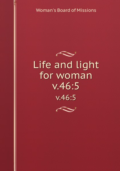 Woman's Board of Missions Life and light for woman. v.46:5 woman s board of missions life and light for woman v 19