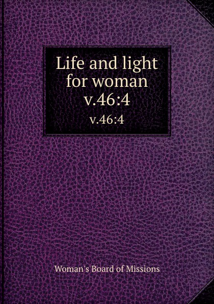 Woman's Board of Missions Life and light for woman. v.46:4 woman s board of missions life and light for woman v 19