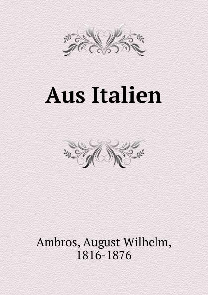 August Wilhelm Ambros Aus Italien