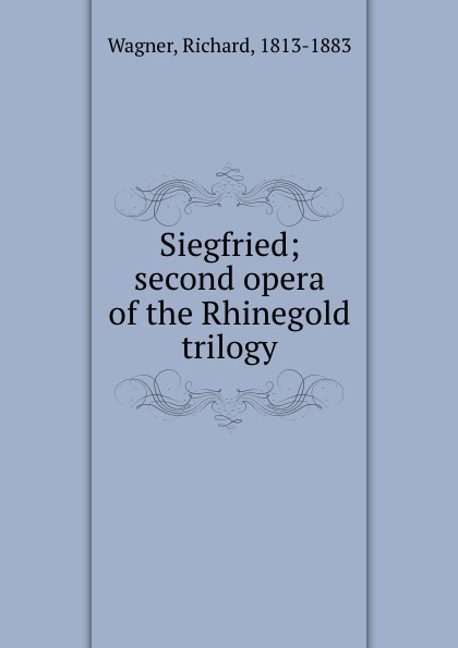 Richard Wagner Siegfried; second opera of the Rhinegold trilogy