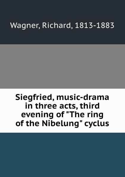 Richard Wagner Siegfried, music-drama in three acts, third evening of The ring of the Nibelung cyclus richard wagner siegfried idyll
