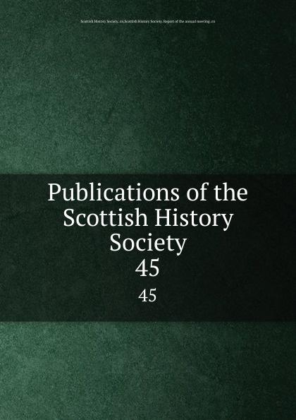 Publications of the Scottish History Society. 45 publications of the scottish history society 30