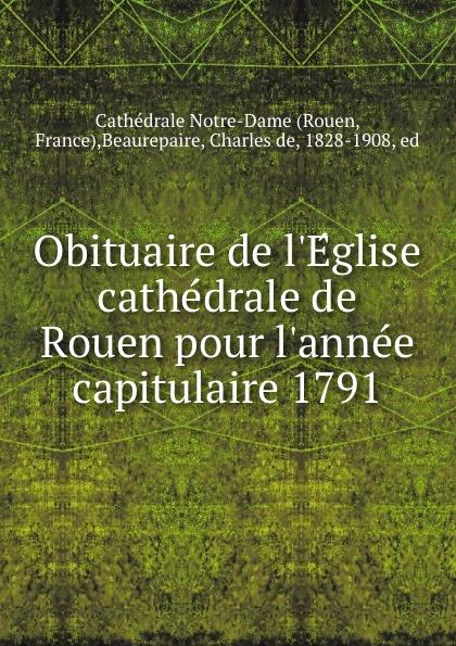 Rouen Obituaire de l.Eglise cathedrale de Rouen pour l.annee capitulaire 1791