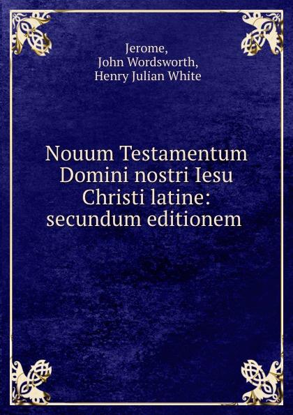John Wordsworth Jerome Nouum Testamentum Domini nostri Iesu Christi latine: secundum editionem . t p platt novum testamentum domini nostri et servatoris jesu christi aethiopice