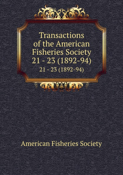 Transactions of the American Fisheries Society. 21 - 23 (1892-94)