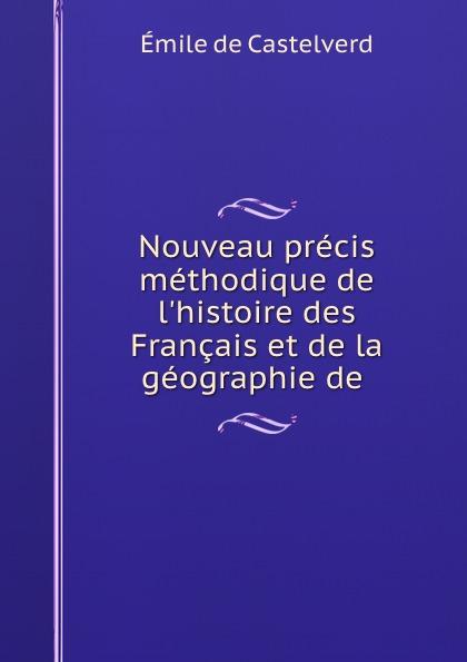 Émile de Castelverd Nouveau precis methodique de l.histoire des Francais et de la geographie de .