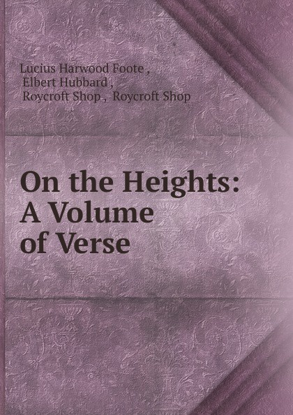 Lucius Harwood Foote On the Heights: A Volume of Verse