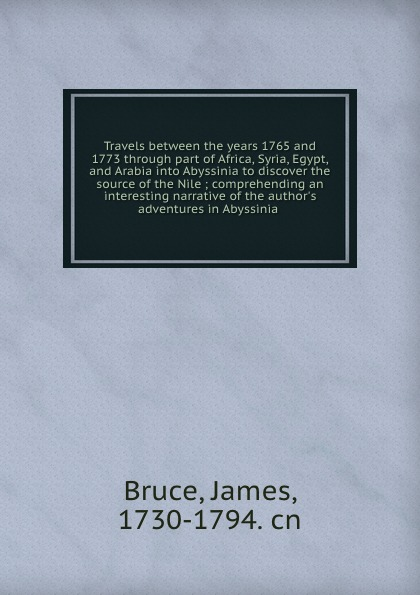 лучшая цена James Bruce Travels between the years 1765 and 1773 through part of Africa, Syria, Egypt, and Arabia into Abyssinia to discover the source of the Nile ; comprehending an interesting narrative of the author.s adventures in Abyssinia .