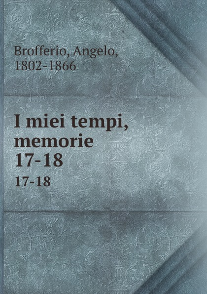 Angelo Brofferio I miei tempi, memorie. 17-18 angelo brofferio i miei tempi vol 19 memorie classic reprint