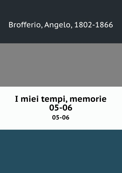 Angelo Brofferio I miei tempi, memorie. 05-06 angelo brofferio i miei tempi vol 19 memorie classic reprint