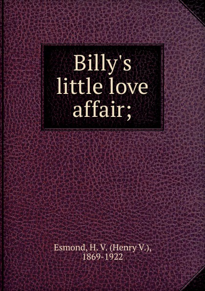 Henry V. Esmond Billy.s little love affair;