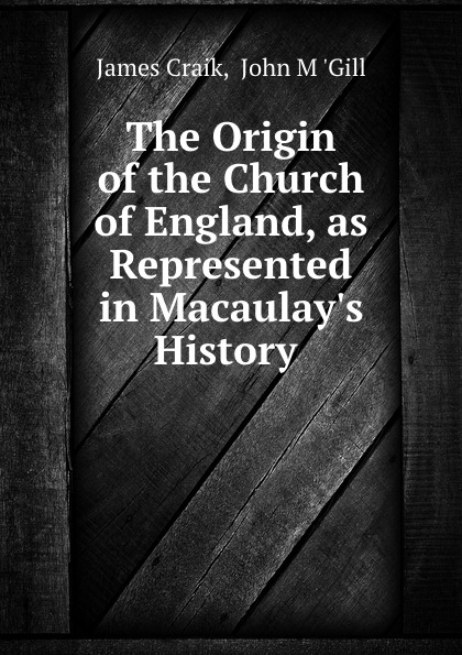 James Craik The Origin of the Church of England, as Represented in Macaulay.s History . to4rooms вешалка пристенная james craik