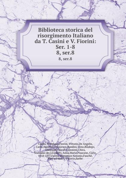 Tommaso Casini Biblioteca storica del risorgimento Italiano da T. Casini e V. Fiorini: Ser. 1-8. 8, ser.8