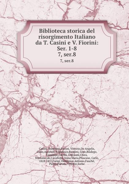 Tommaso Casini Biblioteca storica del risorgimento Italiano da T. Casini e V. Fiorini: Ser. 1-8. 7, ser.8