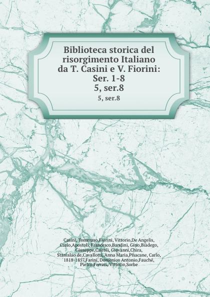 Tommaso Casini Biblioteca storica del risorgimento Italiano da T. Casini e V. Fiorini: Ser. 1-8. 5, ser.8
