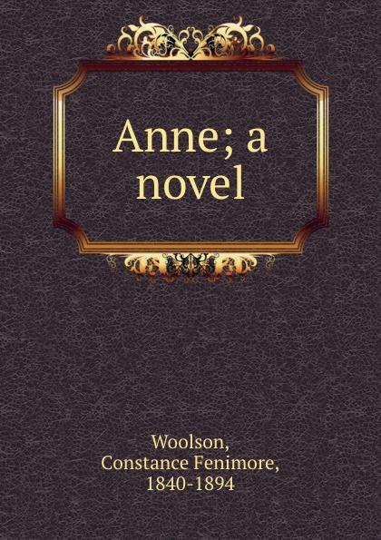 Constance Fenimore Woolson Anne; a novel цена в Москве и Питере