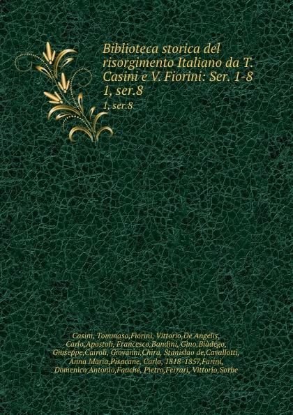 Tommaso Casini Biblioteca storica del risorgimento Italiano da T. Casini e V. Fiorini: Ser. 1-8. 1, ser.8