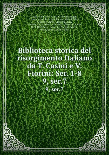 Tommaso Casini Biblioteca storica del risorgimento Italiano da T. Casini e V. Fiorini: Ser. 1-8. 9, ser.7