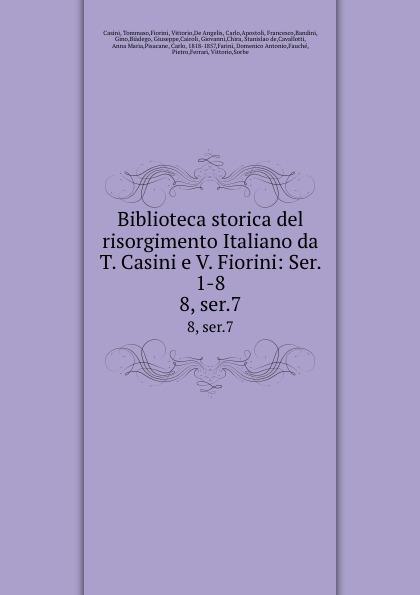 Tommaso Casini Biblioteca storica del risorgimento Italiano da T. Casini e V. Fiorini: Ser. 1-8. 8, ser.7