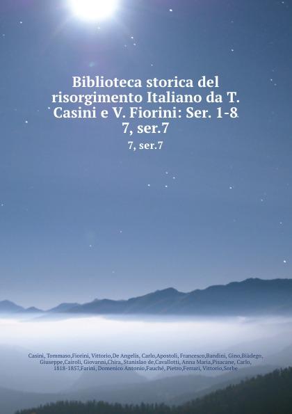 Tommaso Casini Biblioteca storica del risorgimento Italiano da T. Casini e V. Fiorini: Ser. 1-8. 7, ser.7