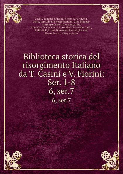 Tommaso Casini Biblioteca storica del risorgimento Italiano da T. Casini e V. Fiorini: Ser. 1-8. 6, ser.7