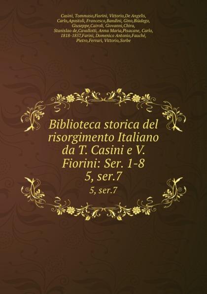 Tommaso Casini Biblioteca storica del risorgimento Italiano da T. Casini e V. Fiorini: Ser. 1-8. 5, ser.7