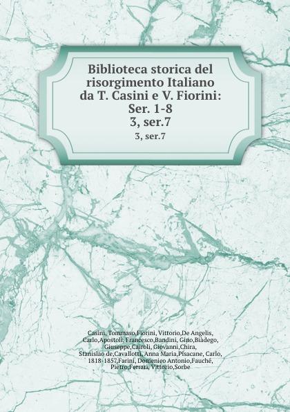 Tommaso Casini Biblioteca storica del risorgimento Italiano da T. Casini e V. Fiorini: Ser. 1-8. 3, ser.7