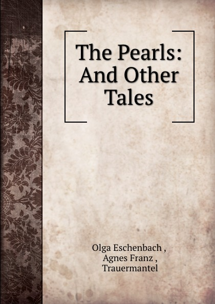 Olga Eschenbach The Pearls: And Other Tales