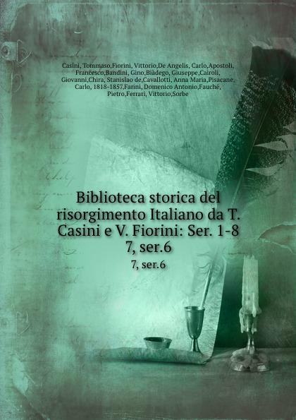 Tommaso Casini Biblioteca storica del risorgimento Italiano da T. Casini e V. Fiorini: Ser. 1-8. 7, ser.6