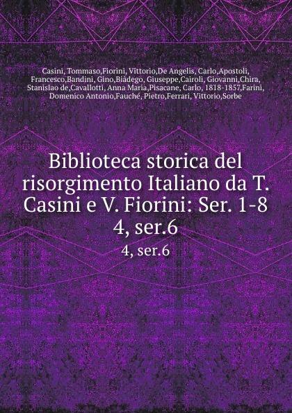 Tommaso Casini Biblioteca storica del risorgimento Italiano da T. Casini e V. Fiorini: Ser. 1-8. 4, ser.6
