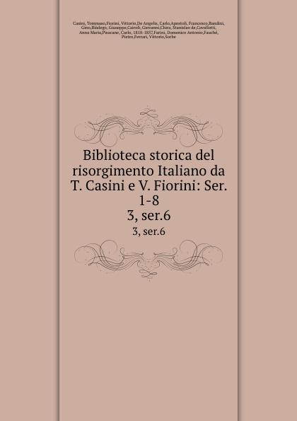 Tommaso Casini Biblioteca storica del risorgimento Italiano da T. Casini e V. Fiorini: Ser. 1-8. 3, ser.6