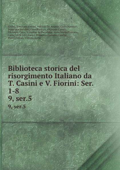 Tommaso Casini Biblioteca storica del risorgimento Italiano da T. Casini e V. Fiorini: Ser. 1-8. 9, ser.5