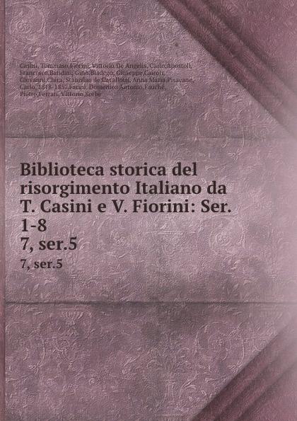 Tommaso Casini Biblioteca storica del risorgimento Italiano da T. Casini e V. Fiorini: Ser. 1-8. 7, ser.5