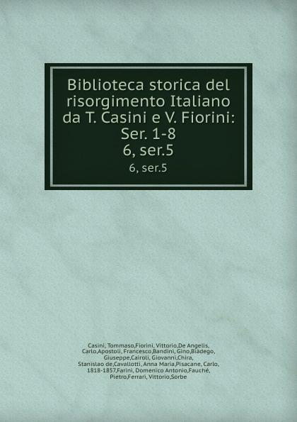 Tommaso Casini Biblioteca storica del risorgimento Italiano da T. Casini e V. Fiorini: Ser. 1-8. 6, ser.5