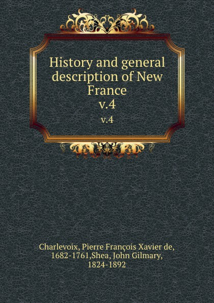 History and general description of New France. v.4