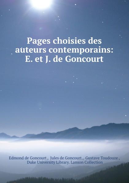 Edmond de Goncourt Pages choisies des auteurs contemporains: E. et J. de Goncourt edmond de goncourt pages choisies des auteurs contemporains e et j de goncourt french edition