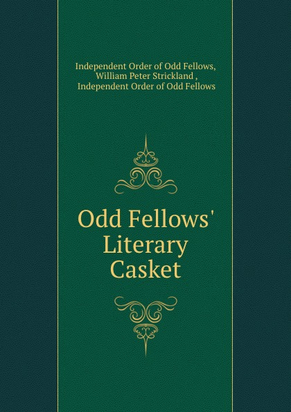 Independent Order of Odd Fellows Odd Fellows. Literary Casket independent order of odd fellows the odd fellows offering