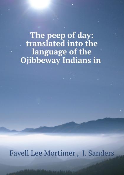 Favell Lee Mortimer The peep of day: translated into the language of the Ojibbeway Indians in . peep ehasalu hullu munga päevik