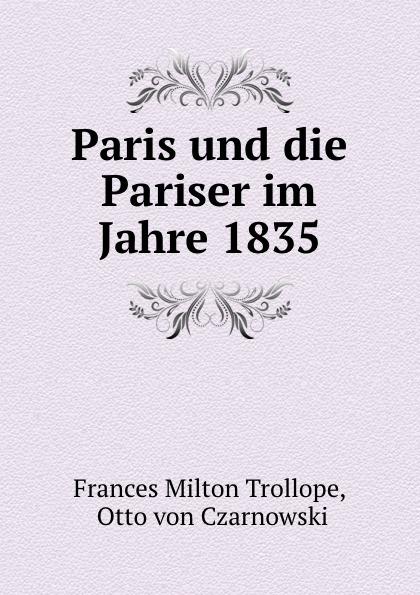 Frances Milton Trollope Paris und die Pariser im Jahre 1835