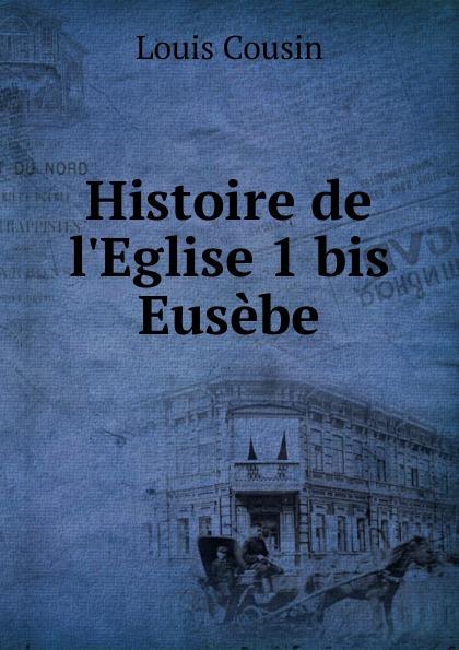 Louis Cousin Histoire de l.Eglise 1 bis Eusebe