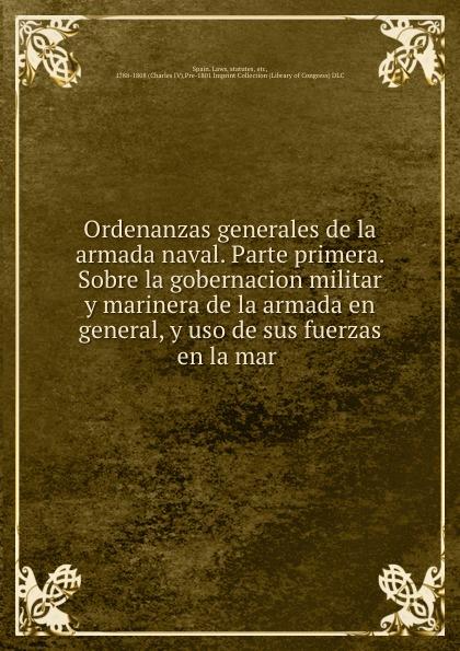 Spain. Laws Ordenanzas generales de la armada naval. Parte primera. Sobre la gobernacion militar y marinera de la armada en general, y uso de sus fuerzas en la mar все цены