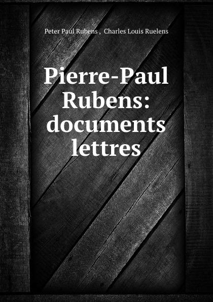 Peter Paul Rubens Pierre-Paul Rubens: documents . lettres peter paul rubens peter paul rubens
