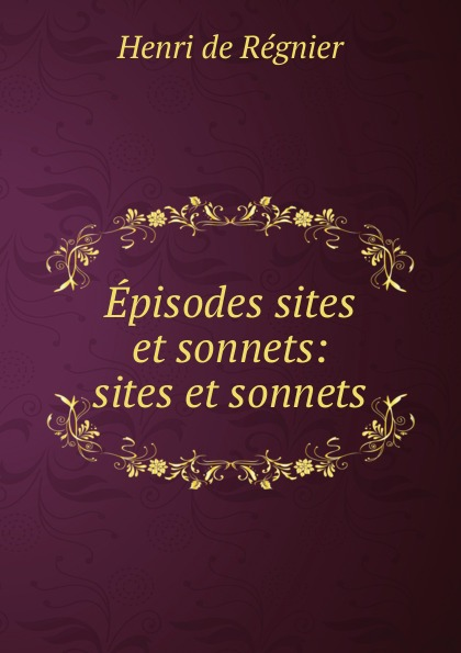 Henri de Régnier Episodes sites et sonnets: sites et sonnets