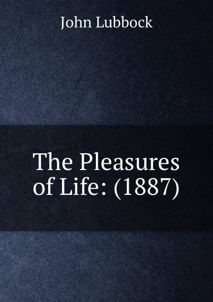 John Lubbock The Pleasures of Life: (1887) john lubbock the pleasures of life