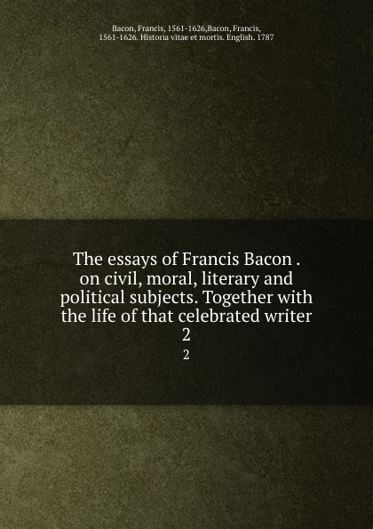 лучшая цена Francis Bacon The essays of Francis Bacon . on civil, moral, literary and political subjects. Together with the life of that celebrated writer. 2